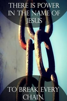 There is power in the name of Jesus to break every chain